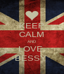KEEP CALM AND LOVE  BESSY  - Personalised Poster A4 size