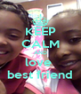 KEEP CALM AND love  best friend - Personalised Poster A4 size