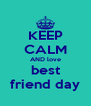KEEP CALM AND love best friend day - Personalised Poster A4 size