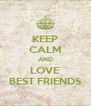 KEEP CALM AND LOVE BEST FRIENDS - Personalised Poster A4 size