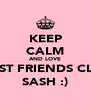 KEEP CALM AND LOVE BEST FRIENDS CLO  SASH :) - Personalised Poster A4 size