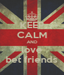 KEEP CALM AND love bet friends - Personalised Poster A4 size