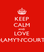 KEEP CALM AND LOVE BETH,AMY'N'COURTNEY - Personalised Poster A4 size