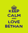 KEEP CALM AND LOVE BETHAN - Personalised Poster A4 size