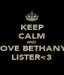 KEEP CALM AND LOVE BETHANY  LISTER<3 - Personalised Poster A4 size