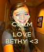KEEP CALM AND LOVE BETHY <3 - Personalised Poster A4 size