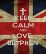 KEEP CALM AND LOVE  BETPREN - Personalised Poster A4 size