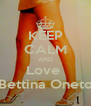 KEEP CALM AND Love  Bettina Oneto - Personalised Poster A4 size