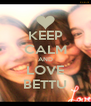 KEEP CALM AND LOVE BETTU - Personalised Poster A4 size