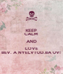 KEEP CALM AND LOVE BEV. A NYELVTUD.BA UV! - Personalised Poster A4 size