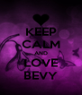 KEEP CALM AND LOVE BEVY - Personalised Poster A4 size