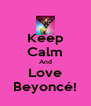 Keep Calm And Love Beyoncé! - Personalised Poster A4 size