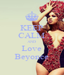 KEEP CALM AND Love Beyonce - Personalised Poster A4 size