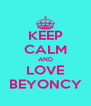 KEEP CALM AND LOVE BEYONCY - Personalised Poster A4 size