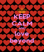 KEEP CALM AND love beyond - Personalised Poster A4 size