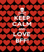 KEEP CALM AND LOVE BFF! - Personalised Poster A4 size