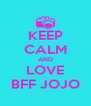 KEEP CALM AND LOVE BFF JOJO - Personalised Poster A4 size