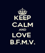 KEEP CALM AND LOVE  B.F.M.V. - Personalised Poster A4 size