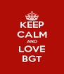 KEEP CALM AND LOVE BGT - Personalised Poster A4 size