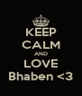 KEEP CALM AND LOVE Bhaben <3 - Personalised Poster A4 size