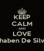 KEEP CALM AND LOVE Bhaben De Silva - Personalised Poster A4 size