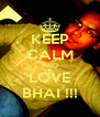 KEEP CALM AND LOVE BHAI !!! - Personalised Poster A4 size