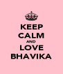 KEEP CALM AND LOVE BHAVIKA - Personalised Poster A4 size