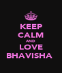 KEEP CALM AND LOVE BHAVISHA  - Personalised Poster A4 size