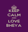 KEEP CALM AND LOVE BHEYA - Personalised Poster A4 size