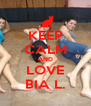 KEEP CALM AND LOVE BIA L. - Personalised Poster A4 size