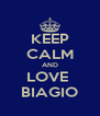 KEEP CALM AND LOVE  BIAGIO - Personalised Poster A4 size