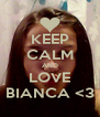 KEEP CALM AND LOVE BIANCA <3 - Personalised Poster A4 size