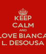 KEEP CALM AND LOVE BIANCA L. DESOUSA - Personalised Poster A4 size
