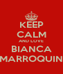 KEEP CALM AND LOVE BIANCA MARROQUIN - Personalised Poster A4 size