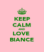 KEEP CALM AND LOVE  BIANCE - Personalised Poster A4 size