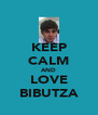 KEEP CALM AND LOVE BIBUTZA - Personalised Poster A4 size