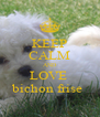 KEEP CALM AND LOVE  bichon frise  - Personalised Poster A4 size