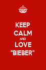 """KEEP CALM AND LOVE """"BIEBER"""" - Personalised Poster A4 size"""