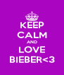 KEEP CALM AND LOVE BIEBER<3 - Personalised Poster A4 size