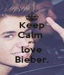 Keep Calm  and love Bieber. - Personalised Poster A4 size