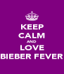 KEEP CALM AND LOVE BIEBER FEVER - Personalised Poster A4 size