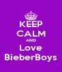 KEEP CALM AND Love BieberBoys - Personalised Poster A4 size