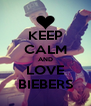 KEEP CALM AND LOVE BIEBERS - Personalised Poster A4 size