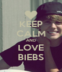 KEEP CALM AND LOVE BIEBS - Personalised Poster A4 size