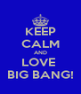 KEEP CALM AND LOVE  BIG BANG! - Personalised Poster A4 size