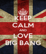 KEEP CALM AND LOVE BIG BANG - Personalised Poster A4 size