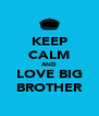 KEEP CALM AND LOVE BIG BROTHER - Personalised Poster A4 size