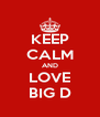 KEEP CALM AND LOVE BIG D - Personalised Poster A4 size