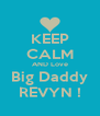 KEEP CALM AND Love Big Daddy REVYN ! - Personalised Poster A4 size