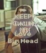 KEEP CALM AND Love Big Head - Personalised Poster A4 size